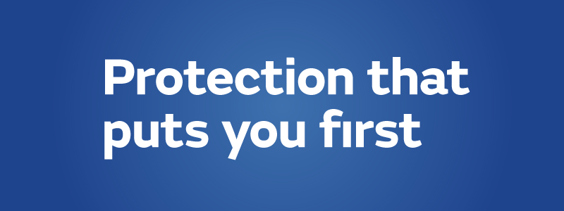 Protection that puts your first